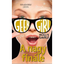 Geek Girl 6.  - A nagy finálé (Holly Smale)