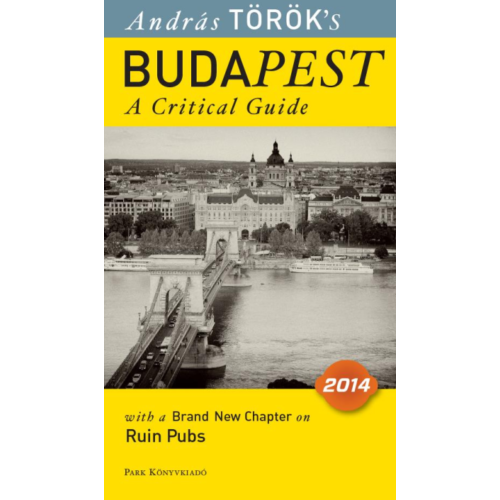 Budapest - A critical guide 2014. /With a brand new chapter on ruin pubs (Török András)